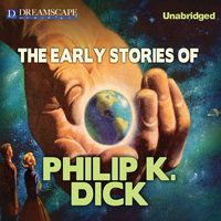 The Early Stories of Philip K. Dick - Philip K. Dick