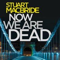 Now We Are Dead - Stuart MacBride