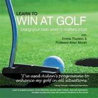 Learn to Win at Golf - Aidan Moran, Emma Thurston