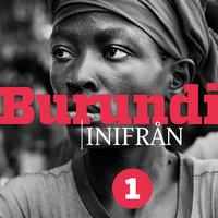 """Burundi inifrån """"När folk väl har börjat döda varandra är det svårt att få dem att sluta"""" - Johan Persson, Anna Roxvall"""