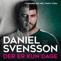 Der er kun dage - Tonny Vorm, Daniel Svensson