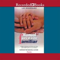 Manual para el éxito familiar - Lizi Rodriquez