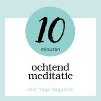 10 minuten ochtendmeditatie - Yoga Magazine