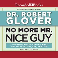 No More Mr. Nice Guy: A Proven Plan for Getting What You Want in Love, Sex and Life (Updated) - Robert Glover