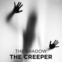 The Creeper - The Shadow