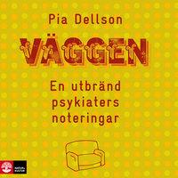 Väggen : En utbränd psykiaters noteringar - Pia Dellson