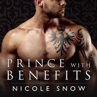 Prince With Benefits: A Billionaire Royal Romance - Nicole Snow