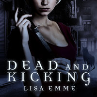 Dead and Kicking - Lisa Emme