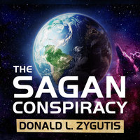 The Sagan Conspiracy: NASA's Untold Plot to Suppress The People's Scientist's Theory of Ancient Aliens - Donald L. Zygutis