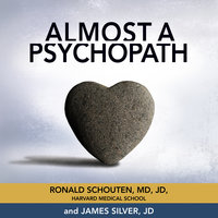 Almost a Psychopath: Do I (Or Does Someone I Know) Have a Problem With Manipulation and Lack of Empathy? - James Silver, Ronald Schouten
