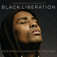 From #BlackLivesMatter to Black Liberation - Keeanga-Yamahtta Taylor