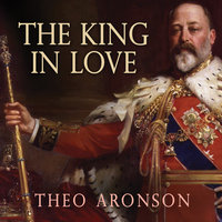 The King in Love: Edward VII's Mistresses - Theo Aronson