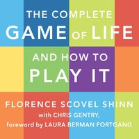 The Complete Game of Life and How to Play It: The Classic Text with Commentary, Study Questions, Action Items, and Much More - Florence Scovel Shinn, Chris Gentry