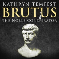 Brutus: The Noble Conspirator - Kathryn Tempest