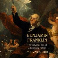Benjamin Franklin - Thomas S. Kidd
