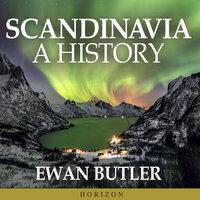 Scandinavia: A History - Ewan Butler