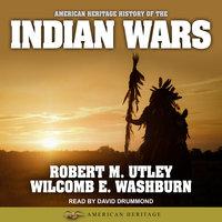 American Heritage History of the Indian Wars - Robert M. Utley, Wilcomb E. Washburn