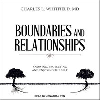 Boundaries and Relationships: Knowing, Protecting and Enjoying the Self - Charles L. Whitfield