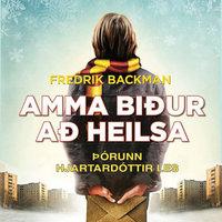 Amma biður að heilsa - Fredrik Backman
