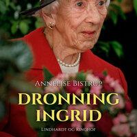 Dronning Ingrid - Annelise Bistrup