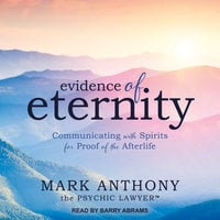 Evidence of Eternity: Communicating with Spirits for Proof of the Afterlife - Mark Anthony the Psychic Lawyer