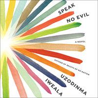 Speak No Evil - Uzodinma Iweala