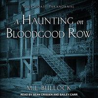 A Haunting on Bloodgood Row - M.L. Bullock