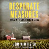 Desperate Measures: An EMP Survival Story - John Winchester