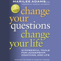 Change Your Questions, Change Your Life - Marilee G. Adams