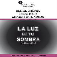La luz de tu sombra - Deepak Chopra, Debbie Ford