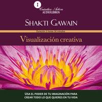 Visualización creativa - Shakti Gawain