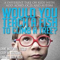 Would You Teach A Fish To Climb A Tree? - Gary M. Douglas, Dr. Dain Heer & Anne Maxwell