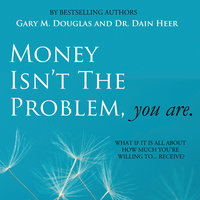 Money Isn't The Problem, You Are - Gary M. Douglas & Dr. Dain Heer