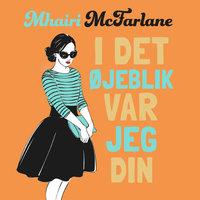 I det øjeblik var jeg din - Mhairi McFarlane