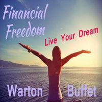 Financial Freedom - Live Your Dream - Warton Buffet