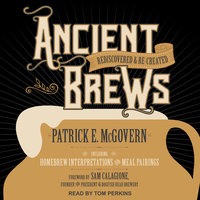 Ancient Brews: Rediscovered and Re-created - Patrick E. McGovern