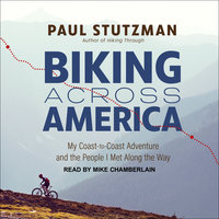 Biking Across America: My Coast-to-Coast Adventure and the People I Met Along the Way - Paul Stutzman