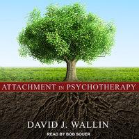 Attachment in Psychotherapy - David J. Wallin