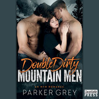 Double Dirty Mountain Men - Parker Grey