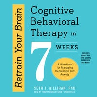 Retrain Your Brain - Seth J. Gillihan, PhD