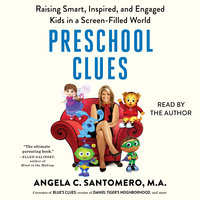 Preschool Clues: Raising Smart, Inspired, and Engaged Kids in a Screen-Filled World - Deborah Reber, Angela C. Santomero