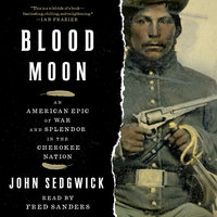 Blood Moon: An American Epic of War and Splendor in the Cherokee Nation - John Sedgwick