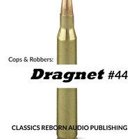 Cops & Robbers: Dragnet #44 - Classic Reborn Audio Publishing