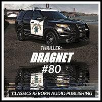 Thriller: Dragnet #80 - Classic Reborn Audio Publishing