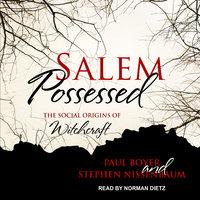 Salem Possessed: The Social Origins of Witchcraft - Paul Boyer, Stephen Nissenbaum
