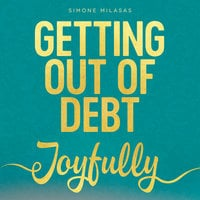 Getting Out Of Debt Joyfully - Simone Milasas