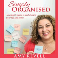 Simply Organised: An experts guide to decluttering your life and home - Amy Revell