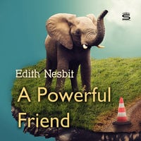 A Powerful Friend - Edith Nesbit