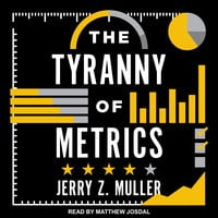 The Tyranny of Metrics - Jerry Z. Muller