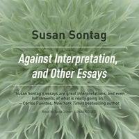 Against Interpretation, and Other Essays - Susan Sontag